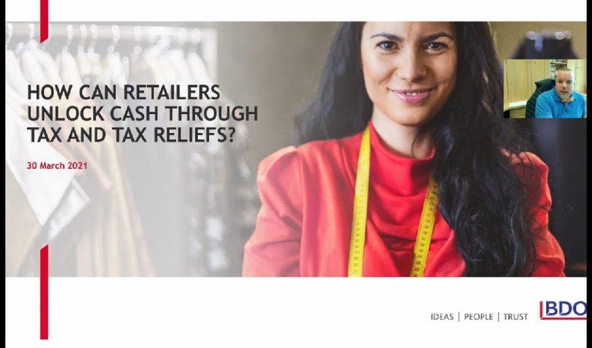 BDO Retail Webinar: How can retailers unlock cash through tax and tax reliefs?