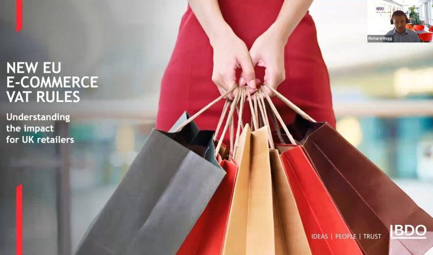 The New EU E-Commerce VAT Rules: Understanding the impact for UK retailers | BDO Webinar